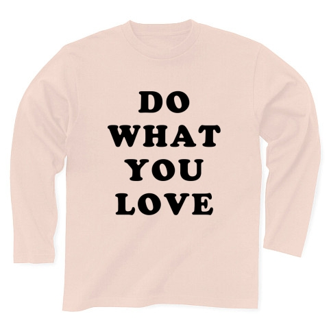 DO WHAT YOU LOVE|長袖Tシャツ|ライトピンク
